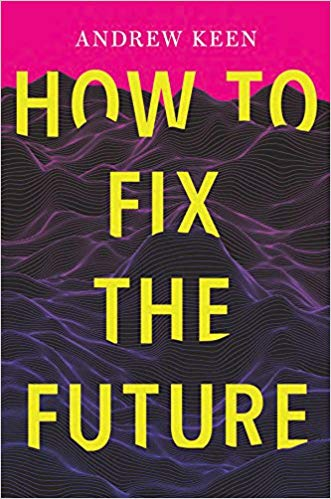 Andrew Keen - How to Fix the Future Audio Book Free